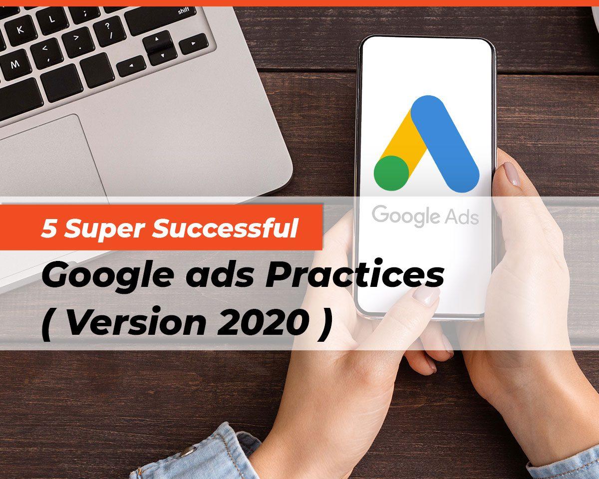 5 Super Successful Google Ads Practices (Version 2020)