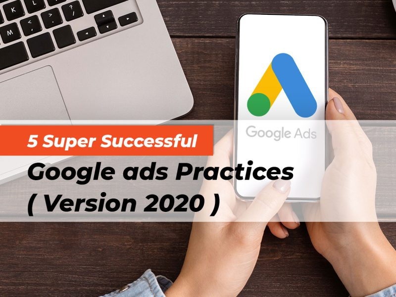 5 Super Successful Google Ads Practices (Version 2020)