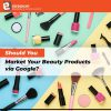 should-you-market-your-beauty-products-via-google