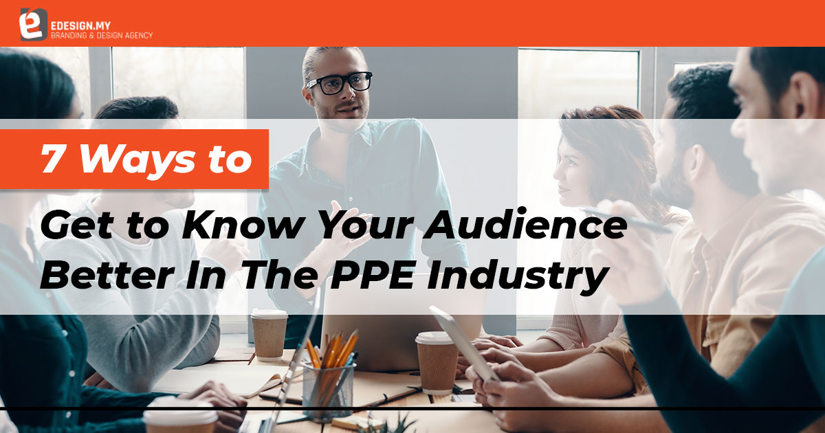 7-ways-to-get-to-know-your-audience-better-in-the-ppe-industry
