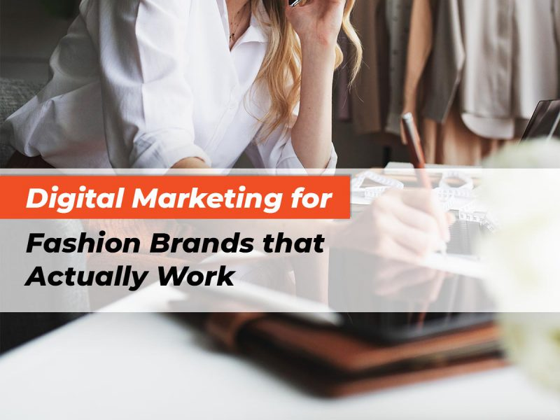 features-digital-marketing-for-fashion-brands-that-actually-work